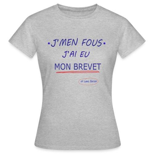 J'men fous j'ai eu mon BREVET ( et sans forcer ) - T-shirt Femme