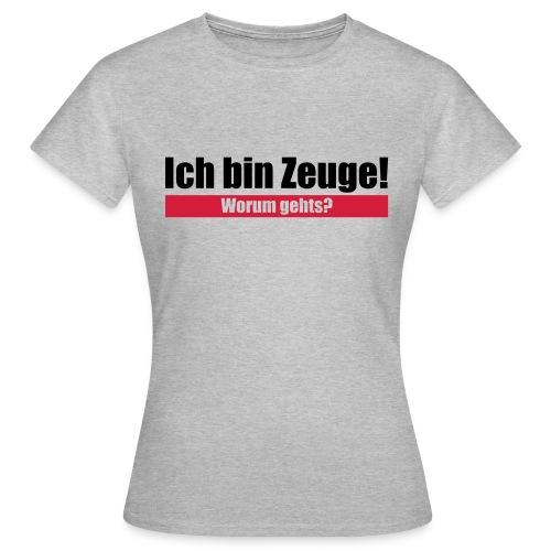 Ich bin Zeuge - Frauen T-Shirt