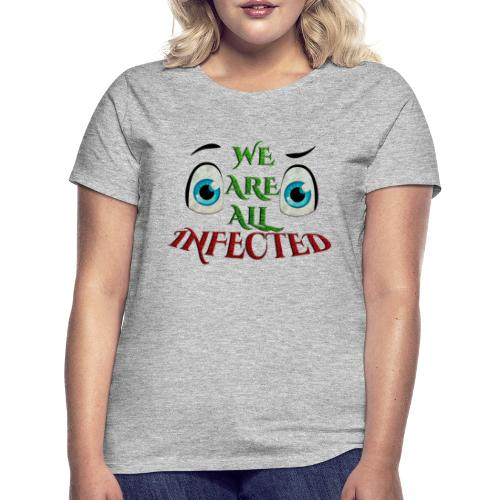 We are all infected -by- t-shirt chic et choc - T-shirt Femme