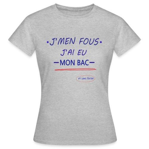 J'men fous j'ai eu mon BAC ( et sans forcer ) - T-shirt Femme
