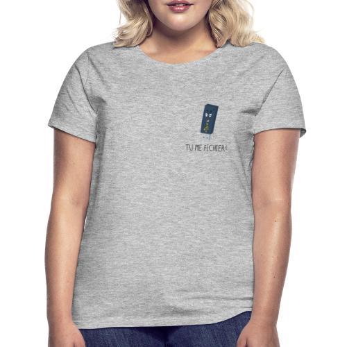 Tu me fichier ! - T-shirt Femme