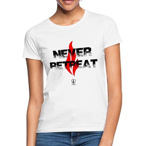 Never Retreat - Niemals zurückweichen - Frauen T-Shirt