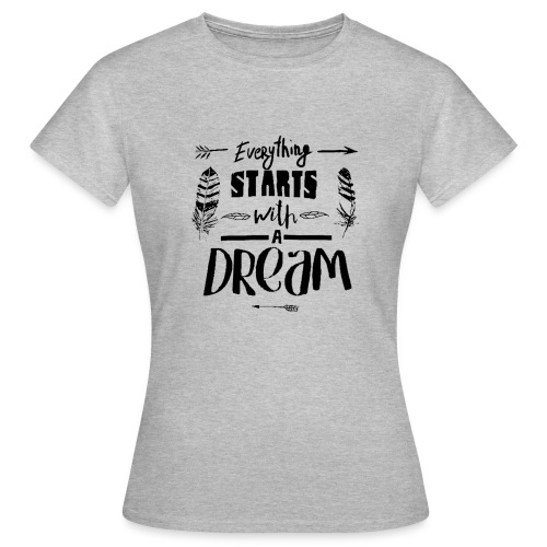 Starts with a Dream - T-shirt Femme