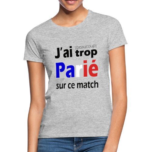 J'ai trop parié sur ce match - T-shirt Femme