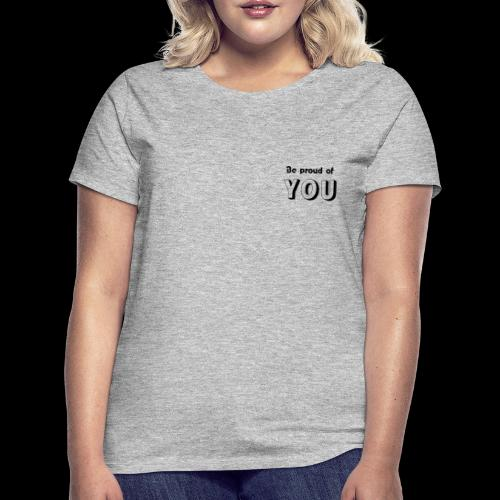 Be proud of YOU - T-shirt Femme