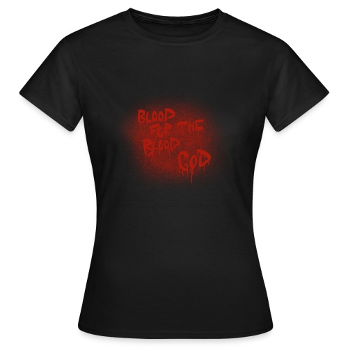 Blood For The Blood God - Women's T-Shirt