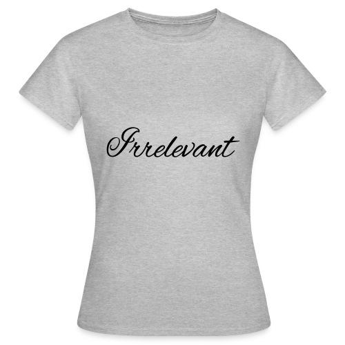 Irrelevant - Seven of Nine - Frauen T-Shirt
