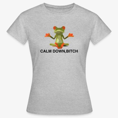 Frosch Calm Down, Bitch Motiv T-Shirt - Frauen T-Shirt