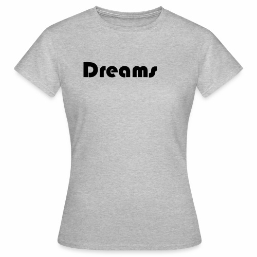Dreams - Frauen T-Shirt