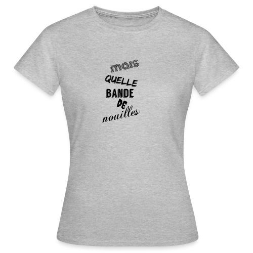 mais quelle bande de nouilles - T-shirt Femme