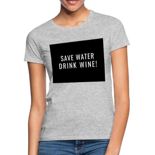 Save water, Drink Wine - Vrouwen T-shirt