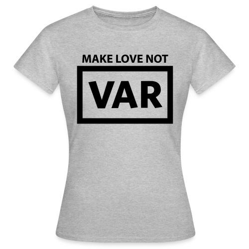 Make Love Not Var - Vrouwen T-shirt
