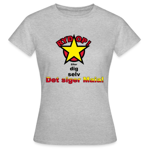RYD OP det siger Maia - Dame-T-shirt