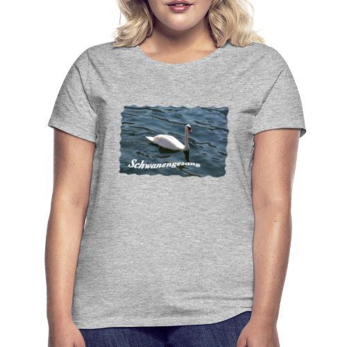 Schwanengesang - Frauen T-Shirt