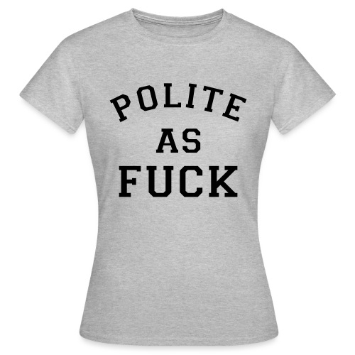 POLITE_AS_FUCK - Women's T-Shirt