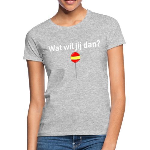 wat wil jij dan - Vrouwen T-shirt