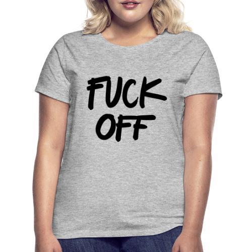 Fuck off - T-shirt dam