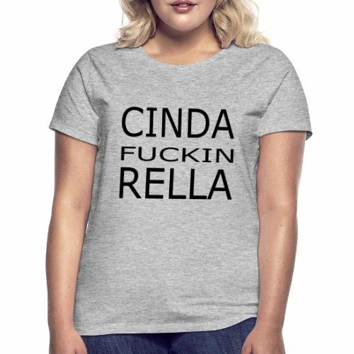 Cinda fuckin Rella - Frauen T-Shirt