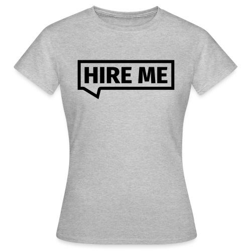 HIRE ME! (callout) - Women's T-Shirt