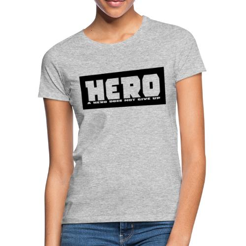 A hero does not give up - Frauen T-Shirt