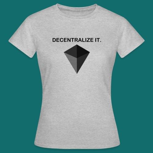 Decentralize it. - Hoodie - Women's T-Shirt