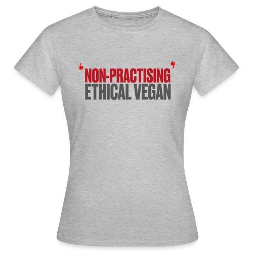 Non-practising Ethical Vegan - Women's T-Shirt