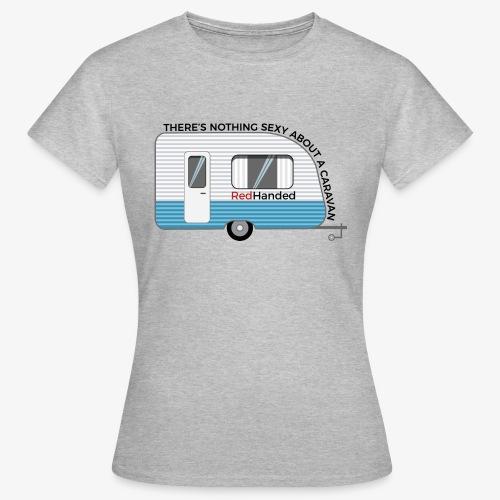 Caravans Aren't Sexy - Women's T-Shirt