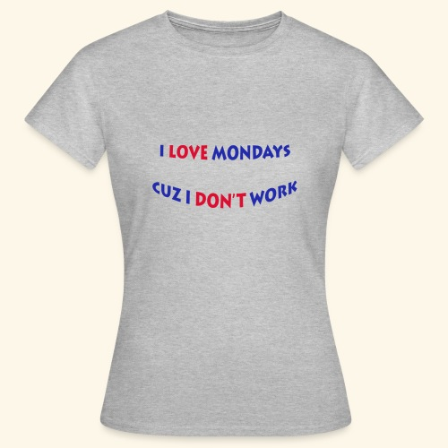 Love Mondays - Frauen T-Shirt