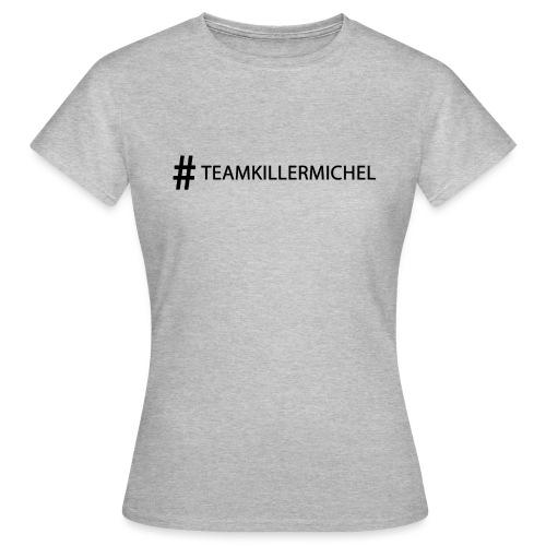 killermichel - Frauen T-Shirt