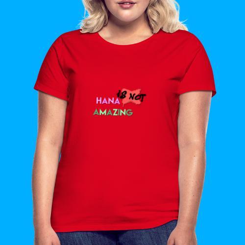 Hana Is Not Amazing T-Shirts - Women's T-Shirt