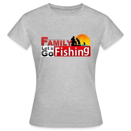 FAMILY LET'S GO FISHING FUND - Women's T-Shirt