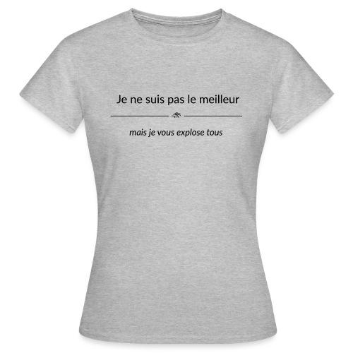 Je ne suis pas le meilleur - mais je vous explose - T-shirt Femme