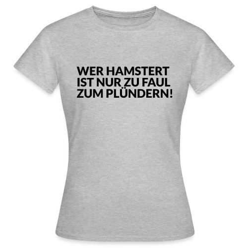 HAMSTERN & PLÜNDERN - Frauen T-Shirt