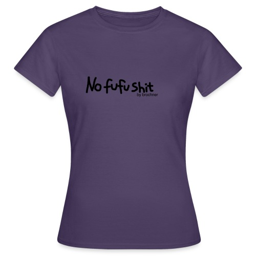 no fufu shit by brochner - Dame-T-shirt