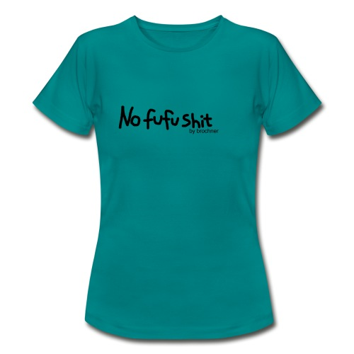 no fufu shit by brochner - Dame-T-shirt