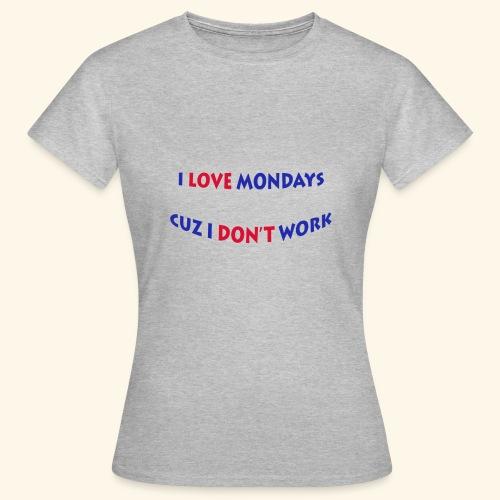 Love Mondays - Frauen T-Shirt