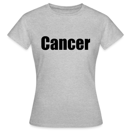 Cancer. - Women's T-Shirt