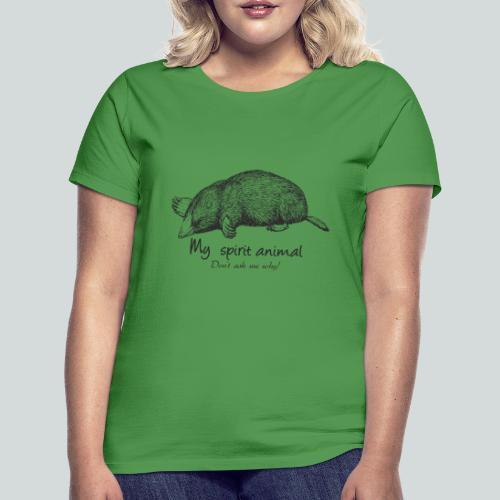 La taupe est mon animal totem. - T-shirt Femme