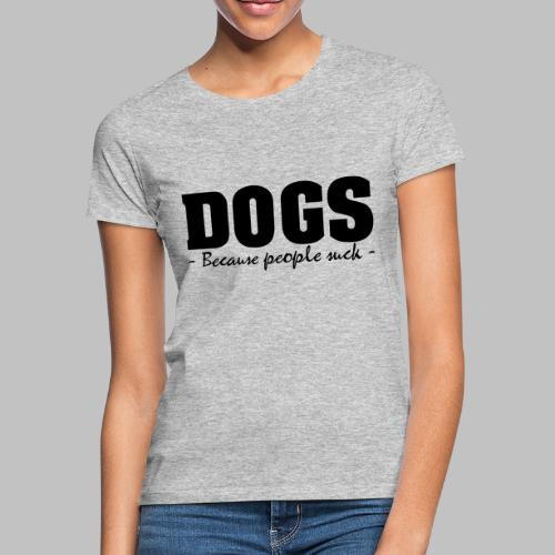 DOGS - BECAUSE PEOPLE SUCK - Frauen T-Shirt