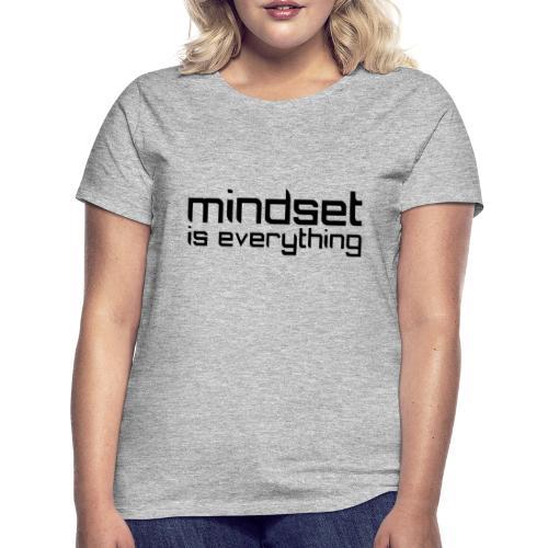 Mindset is everything - T-shirt dam