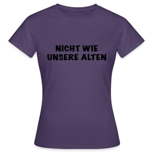 Nicht wie unsere alten - Frauen T-Shirt