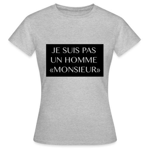 je suis pas un homme monsieur - T-shirt Femme