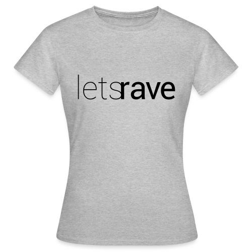 letsrave - Frauen T-Shirt