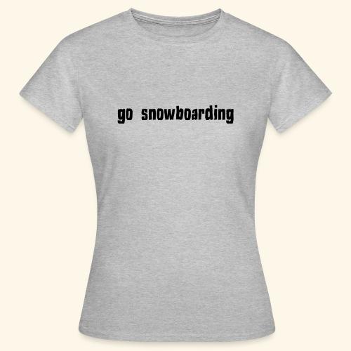 go snowboarding t-shirt geschenk idee - Frauen T-Shirt