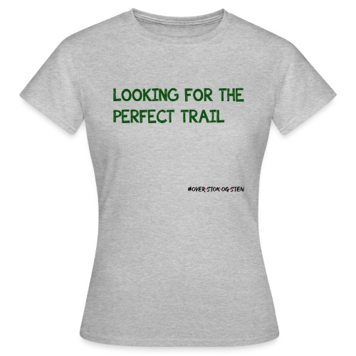 looking for the perfect trail - Dame-T-shirt