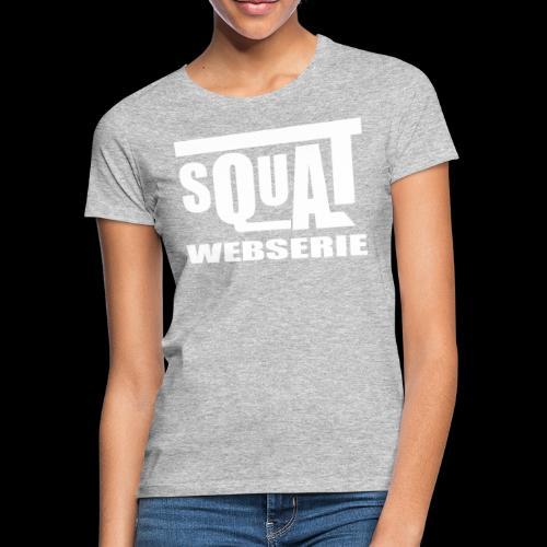 SQUAT WEBSERIE - T-shirt Femme