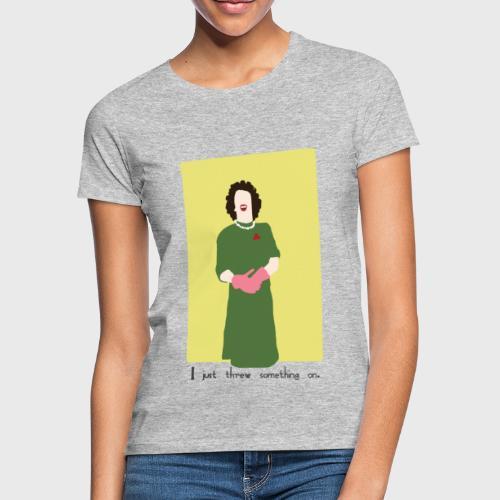 I just threw something on - Vrouwen T-shirt