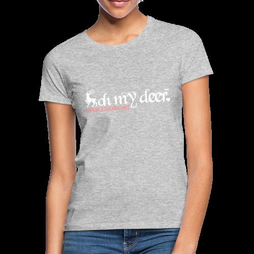 oh my deer - Frauen T-Shirt