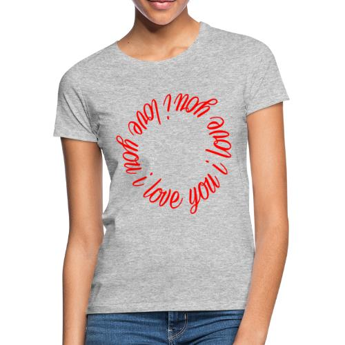 i love you - T-shirt Femme