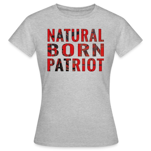 Natural born Patriot - Frauen T-Shirt